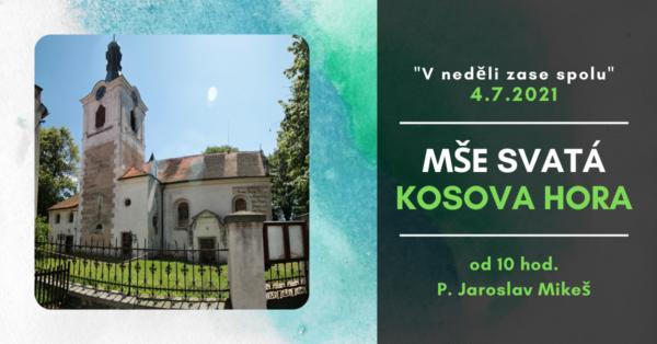 Kosova Hora – Mše svatá – 4.7.2021